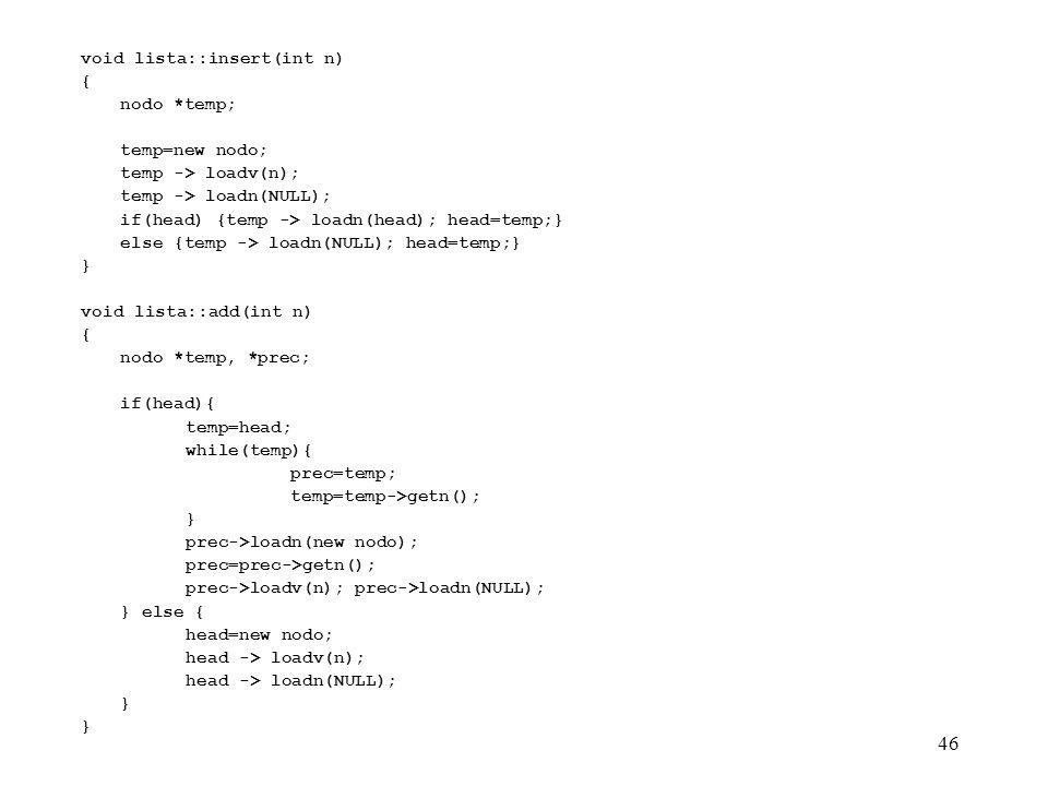 46 void lista::insert(int n) { nodo *temp; temp=new nodo; temp -> loadv(n); temp -> loadn(NULL); if(head) {temp -> loadn(head); head=temp;} else {temp