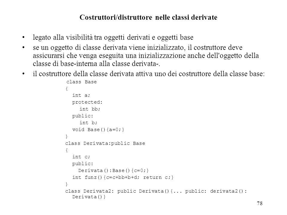 78 Costruttori/distruttore nelle classi derivate legato alla visibilità tra oggetti derivati e oggetti base se un oggetto di classe derivata viene ini