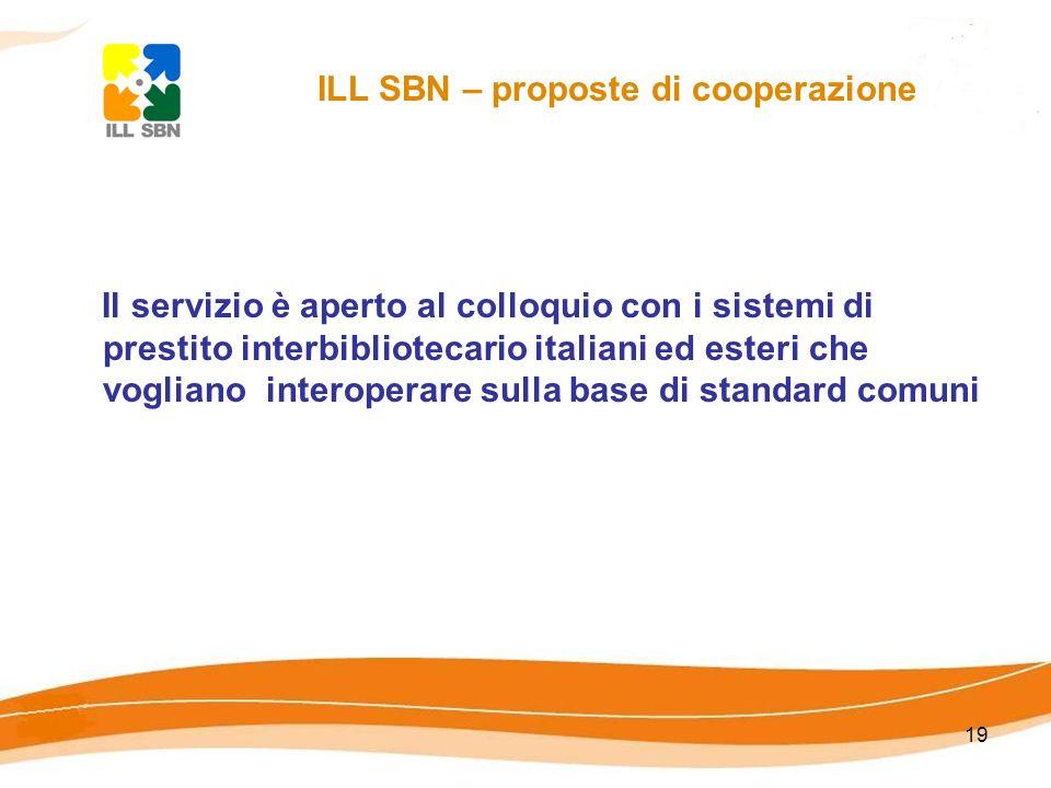 19 Il servizio è aperto al colloquio con i sistemi di prestito interbibliotecario italiani ed esteri che vogliano interoperare sulla base di standard comuni ILL SBN – proposte di cooperazione