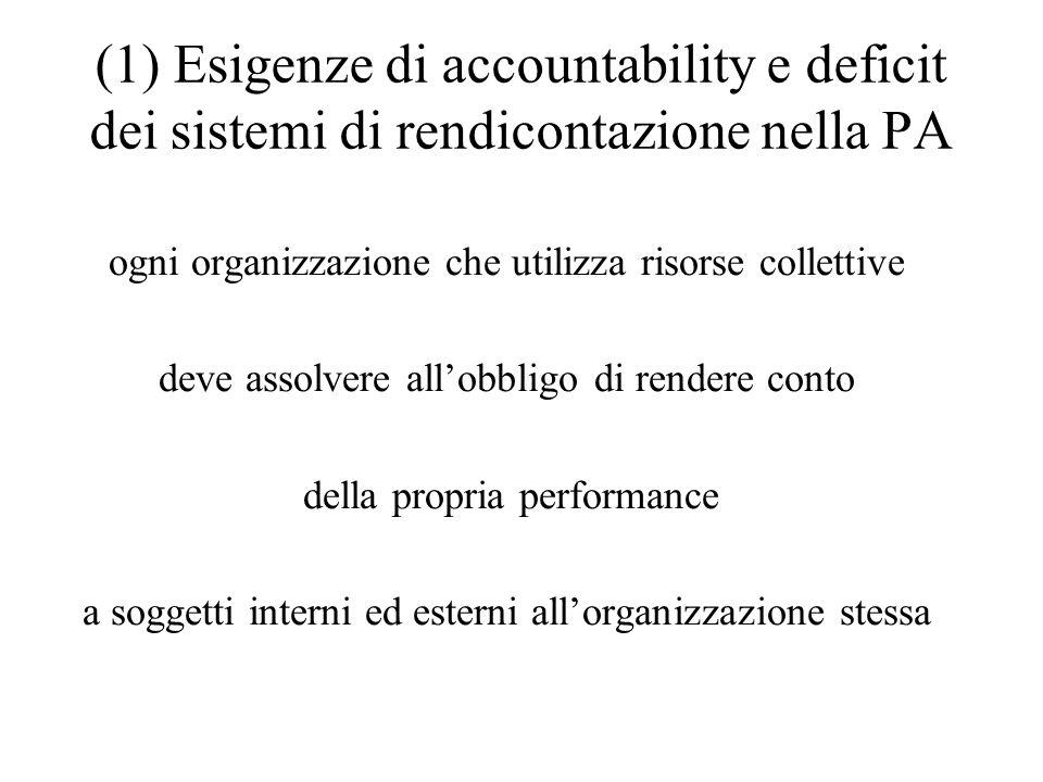 (1) Esigenze di accountability e deficit dei sistemi di rendicontazione nella PA ogni organizzazione che utilizza risorse collettive deve assolvere al