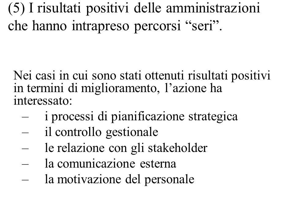 (5) I risultati positivi delle amministrazioni che hanno intrapreso percorsi seri. Nei casi in cui sono stati ottenuti risultati positivi in termini d