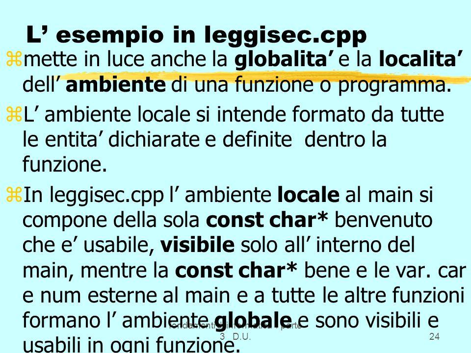 fondamenti di informatica 1 parte 3 D.U.24 L esempio in leggisec.cpp zmette in luce anche la globalita e la localita dell ambiente di una funzione o programma.