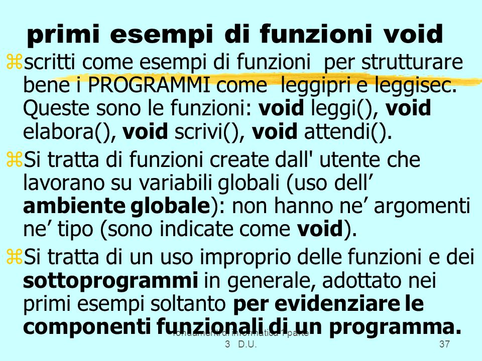 fondamenti di informatica 1 parte 3 D.U.37 primi esempi di funzioni void zscritti come esempi di funzioni per strutturare bene i PROGRAMMI come leggipri e leggisec.