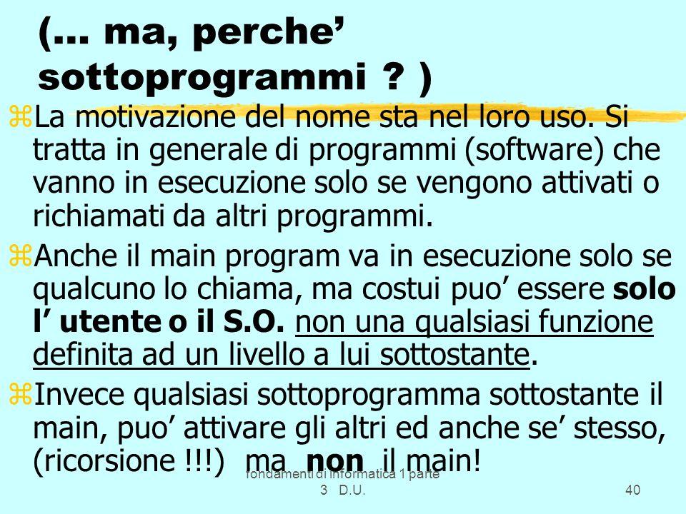 fondamenti di informatica 1 parte 3 D.U.40 (… ma, perche sottoprogrammi .
