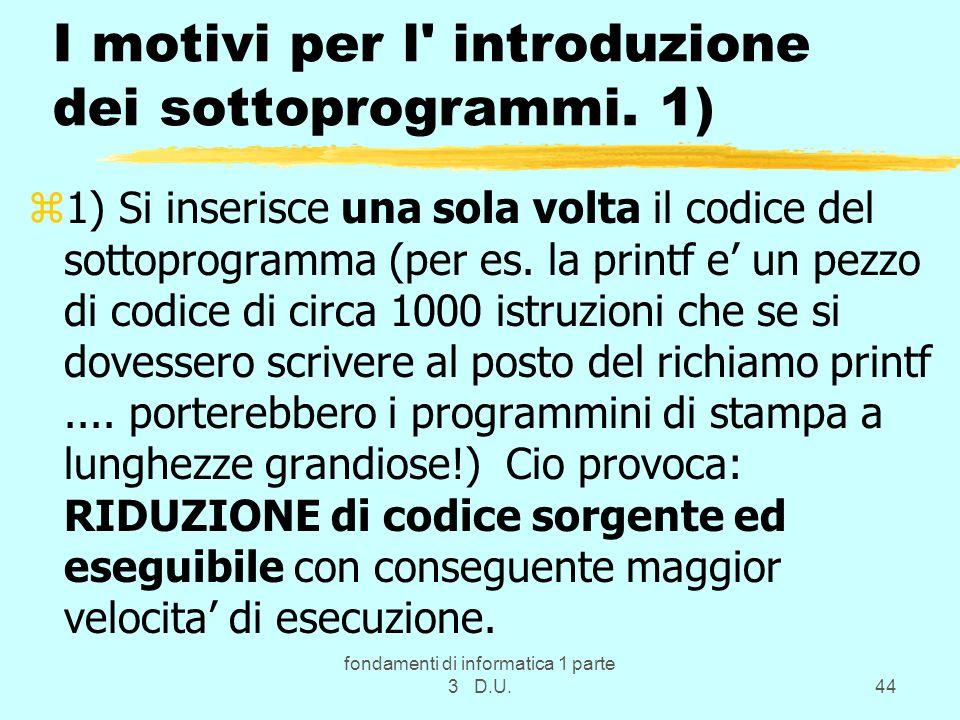 fondamenti di informatica 1 parte 3 D.U.44 I motivi per l introduzione dei sottoprogrammi.