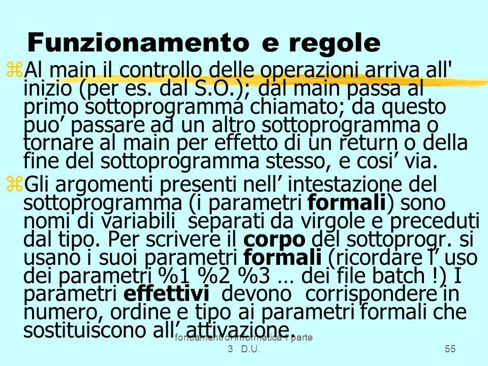 fondamenti di informatica 1 parte 3 D.U.55 Funzionamento e regole zAl main il controllo delle operazioni arriva all inizio (per es.