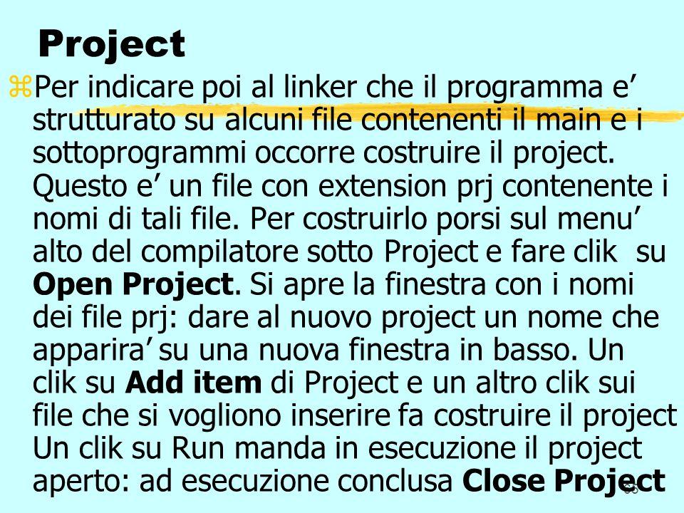 65 Project zPer indicare poi al linker che il programma e strutturato su alcuni file contenenti il main e i sottoprogrammi occorre costruire il project.