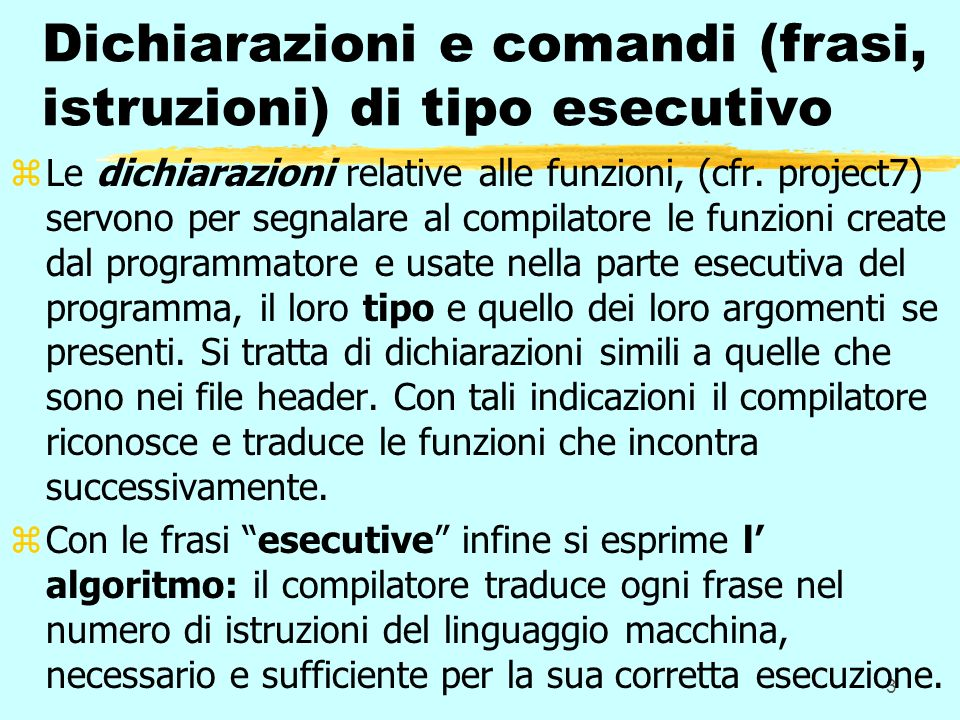3 Dichiarazioni e comandi (frasi, istruzioni) di tipo esecutivo zLe dichiarazioni relative alle funzioni, (cfr.