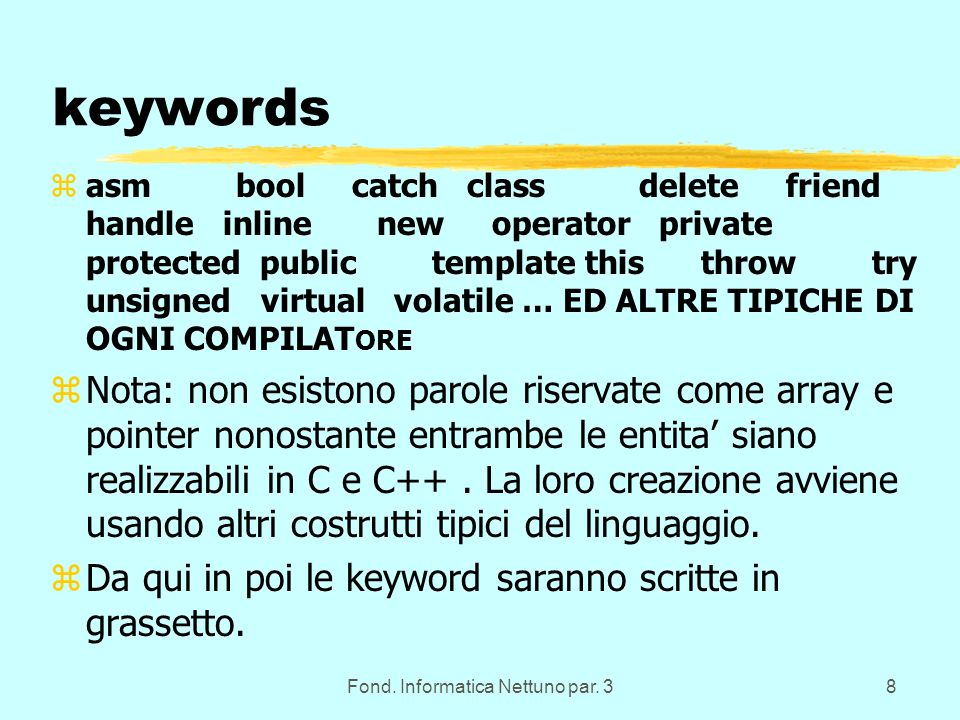 Fond. Informatica Nettuno par. 38 keywords zasm bool catch class delete friend handle inline new operator private protected public template this throw