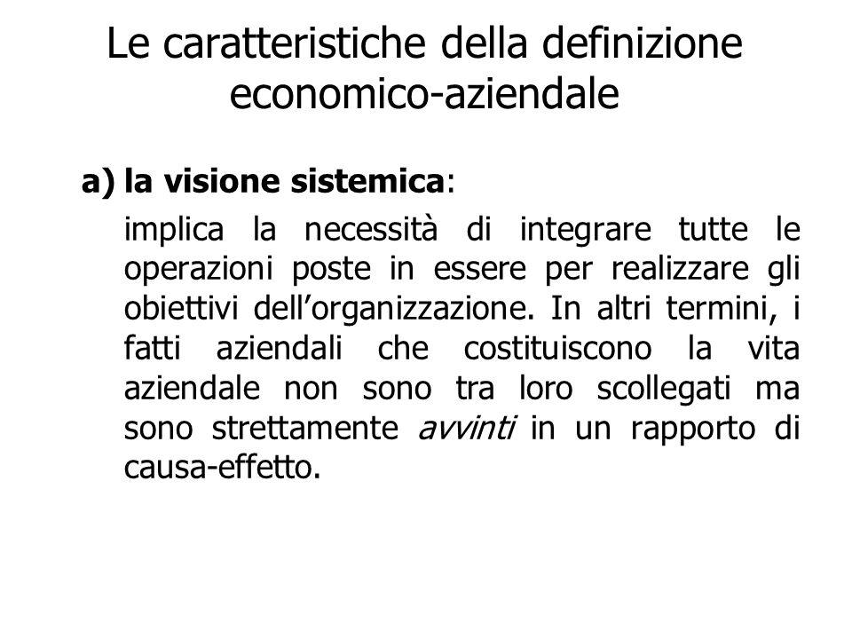 Le caratteristiche della definizione economico-aziendale a)la visione sistemica: implica la necessità di integrare tutte le operazioni poste in essere