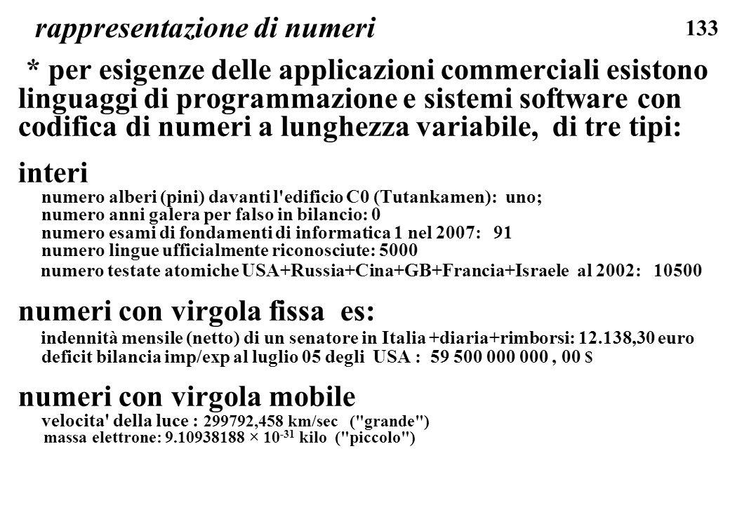 133 rappresentazione di numeri * per esigenze delle applicazioni commerciali esistono linguaggi di programmazione e sistemi software con codifica di n
