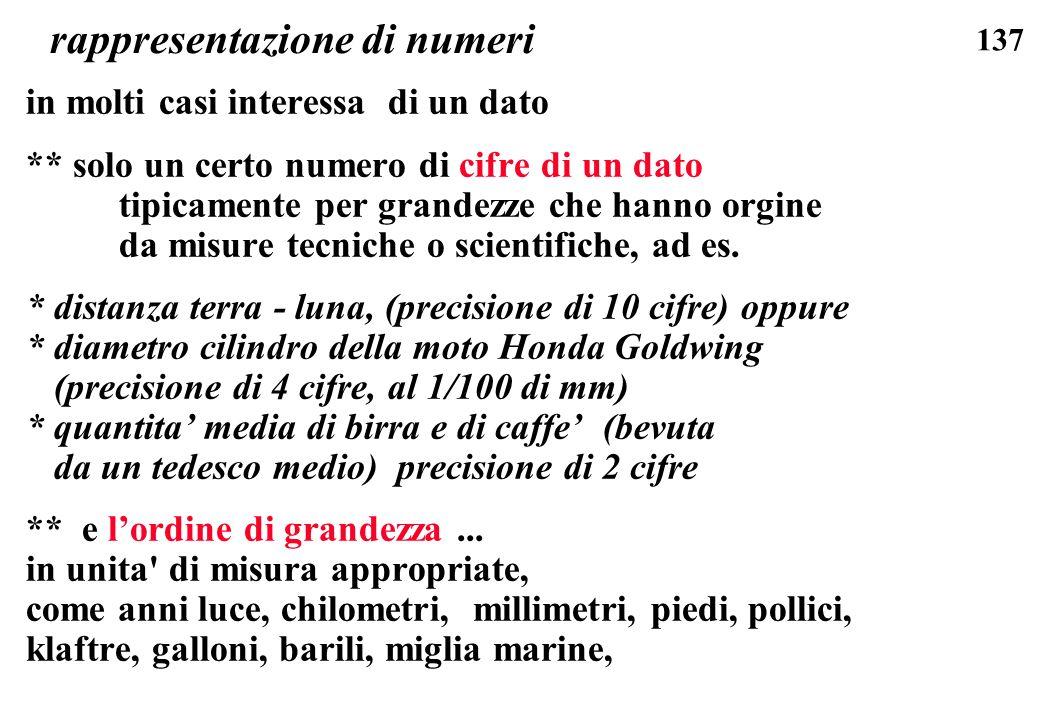 137 rappresentazione di numeri in molti casi interessa di un dato ** solo un certo numero di cifre di un dato tipicamente per grandezze che hanno orgi