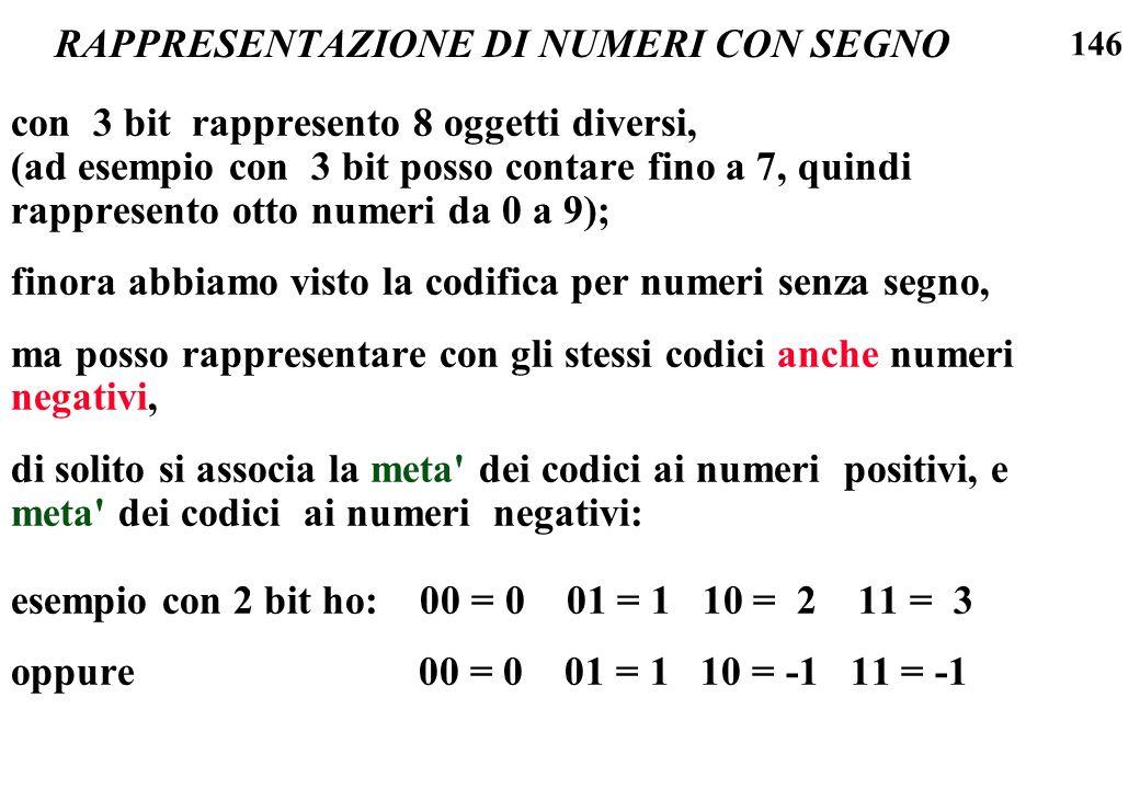 146 RAPPRESENTAZIONE DI NUMERI CON SEGNO con 3 bit rappresento 8 oggetti diversi, (ad esempio con 3 bit posso contare fino a 7, quindi rappresento ott