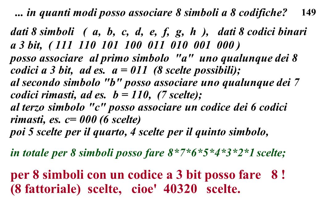 149... in quanti modi posso associare 8 simboli a 8 codifiche? dati 8 simboli ( a, b, c, d, e, f, g, h ), dati 8 codici binari a 3 bit, ( 111 110 101