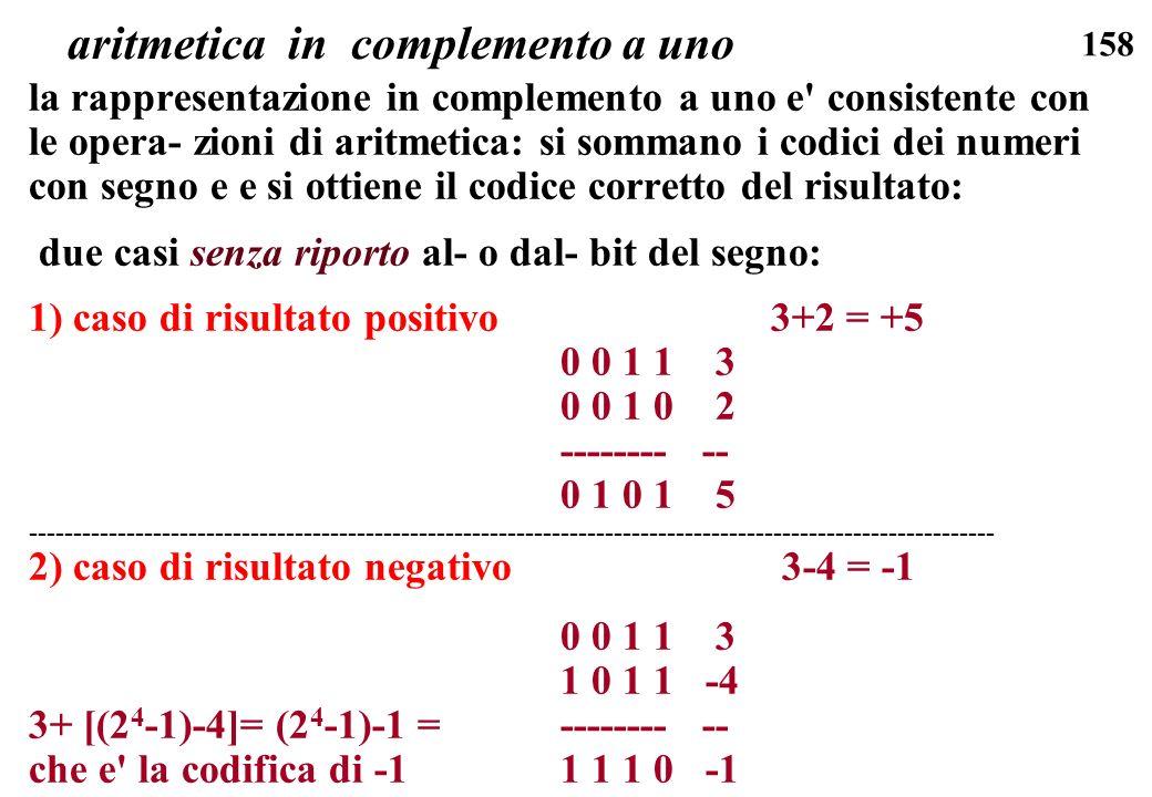 158 aritmetica in complemento a uno la rappresentazione in complemento a uno e' consistente con le opera- zioni di aritmetica: si sommano i codici dei