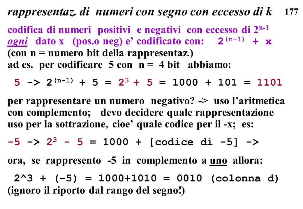 177 rappresentaz. di numeri con segno con eccesso di k codifica di numeri positivi e negativi con eccesso di 2 n-1 ogni dato x (pos.o neg) e codificat