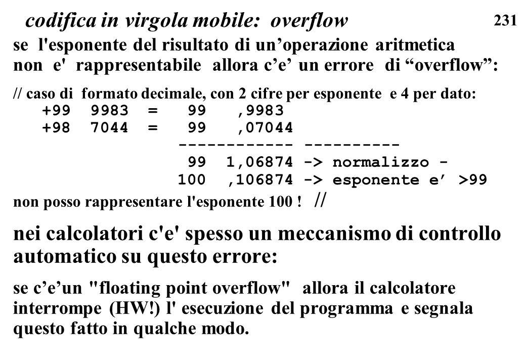 231 codifica in virgola mobile: overflow se l'esponente del risultato di unoperazione aritmetica non e' rappresentabile allora ce un errore di overflo