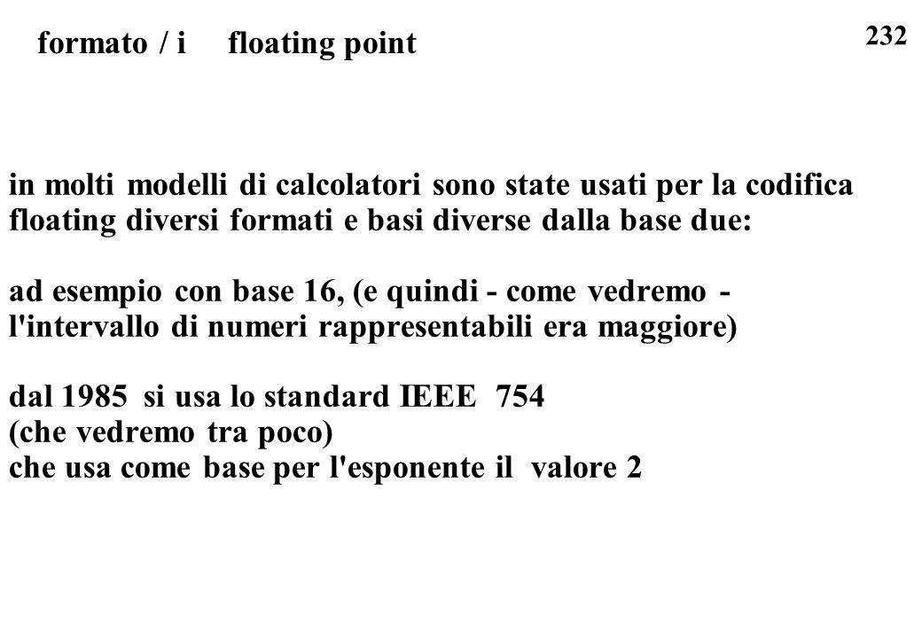 232 formato / i floating point in molti modelli di calcolatori sono state usati per la codifica floating diversi formati e basi diverse dalla base due