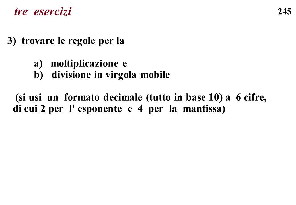 245 tre esercizi 3) trovare le regole per la a) moltiplicazione e b) divisione in virgola mobile (si usi un formato decimale (tutto in base 10) a 6 ci