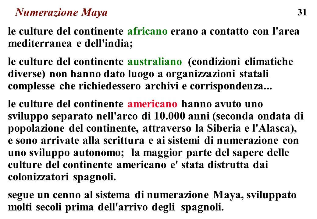 31 Numerazione Maya le culture del continente africano erano a contatto con l'area mediterranea e dell'india; le culture del continente australiano (c