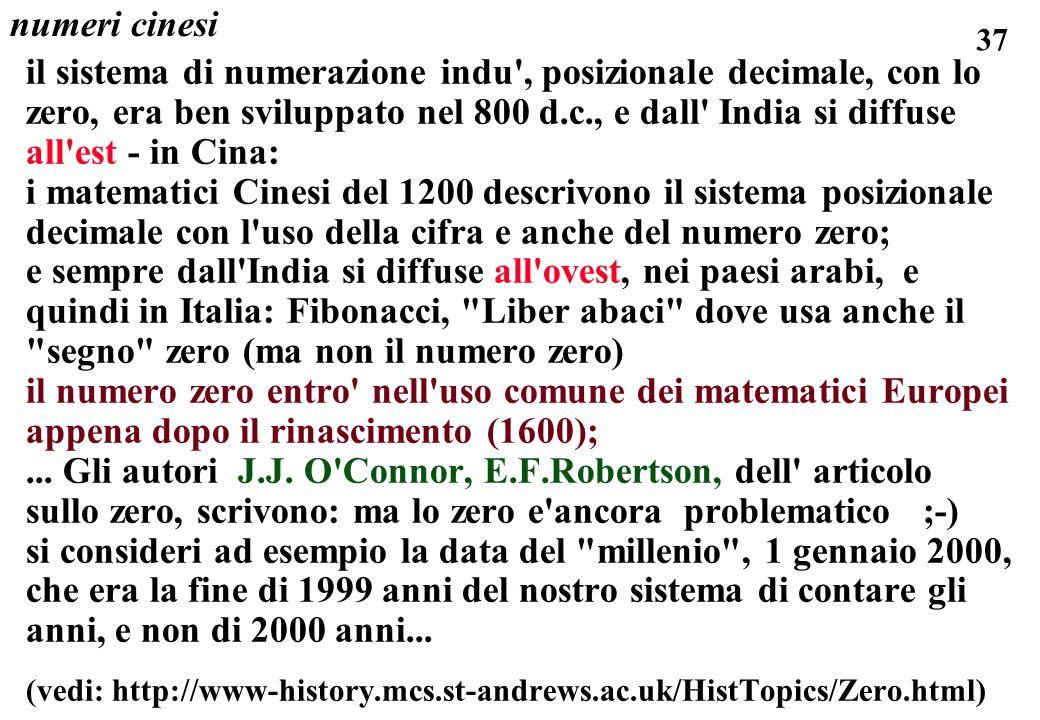 37 numeri cinesi il sistema di numerazione indu', posizionale decimale, con lo zero, era ben sviluppato nel 800 d.c., e dall' India si diffuse all'est