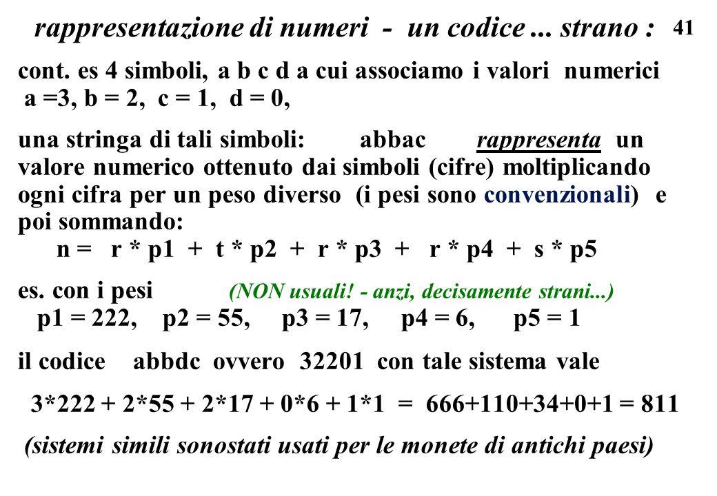 41 rappresentazione di numeri - un codice... strano : cont. es 4 simboli, a b c d a cui associamo i valori numerici a =3, b = 2, c = 1, d = 0, una str