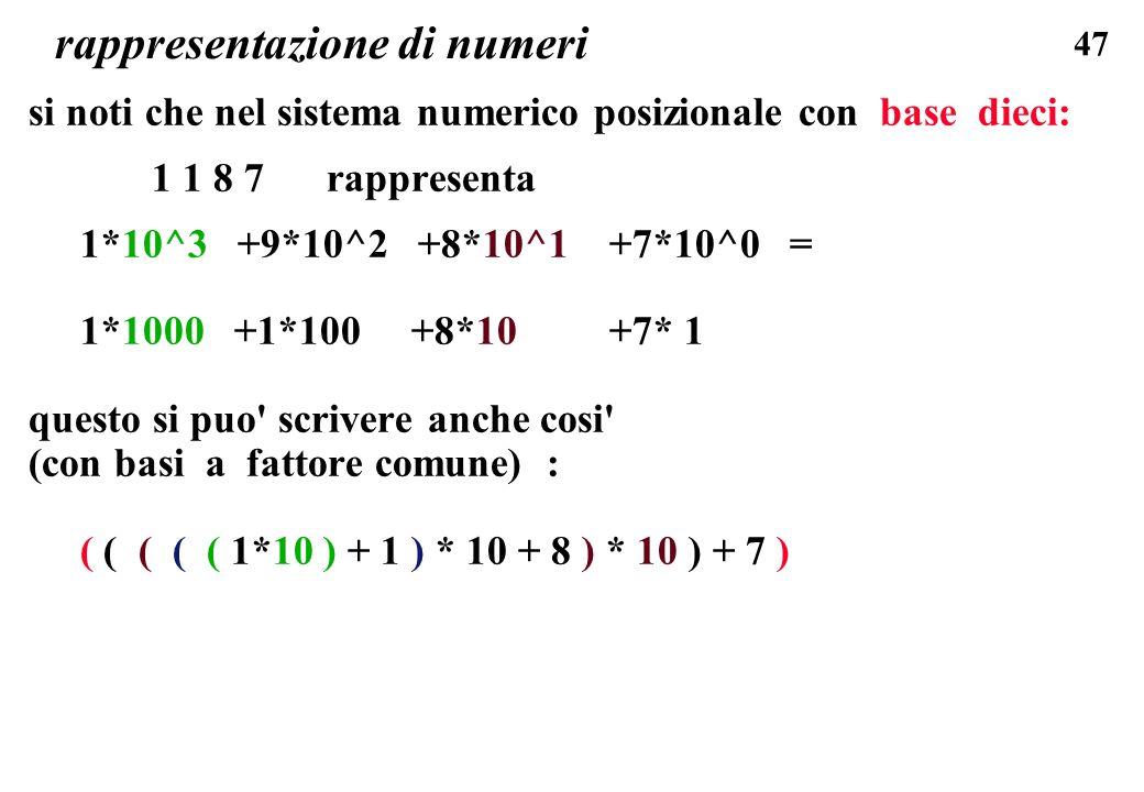 47 rappresentazione di numeri si noti che nel sistema numerico posizionale con base dieci: 1 1 8 7 rappresenta 1*10^3 +9*10^2 +8*10^1 +7*10^0 = 1*1000
