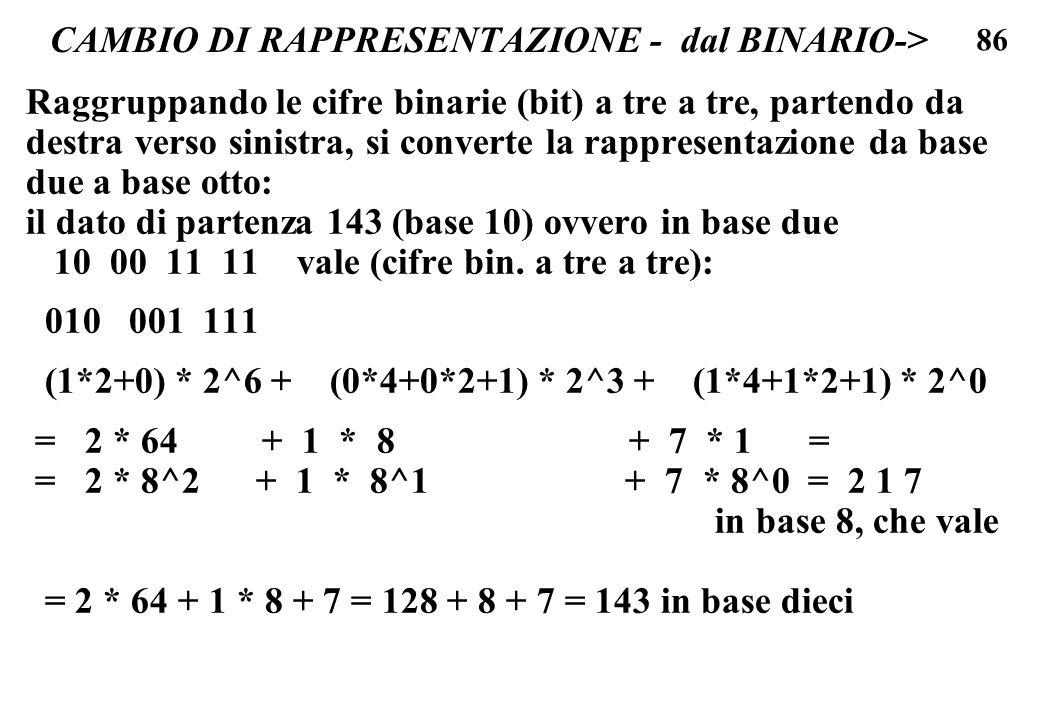 86 CAMBIO DI RAPPRESENTAZIONE - dal BINARIO-> Raggruppando le cifre binarie (bit) a tre a tre, partendo da destra verso sinistra, si converte la rappr