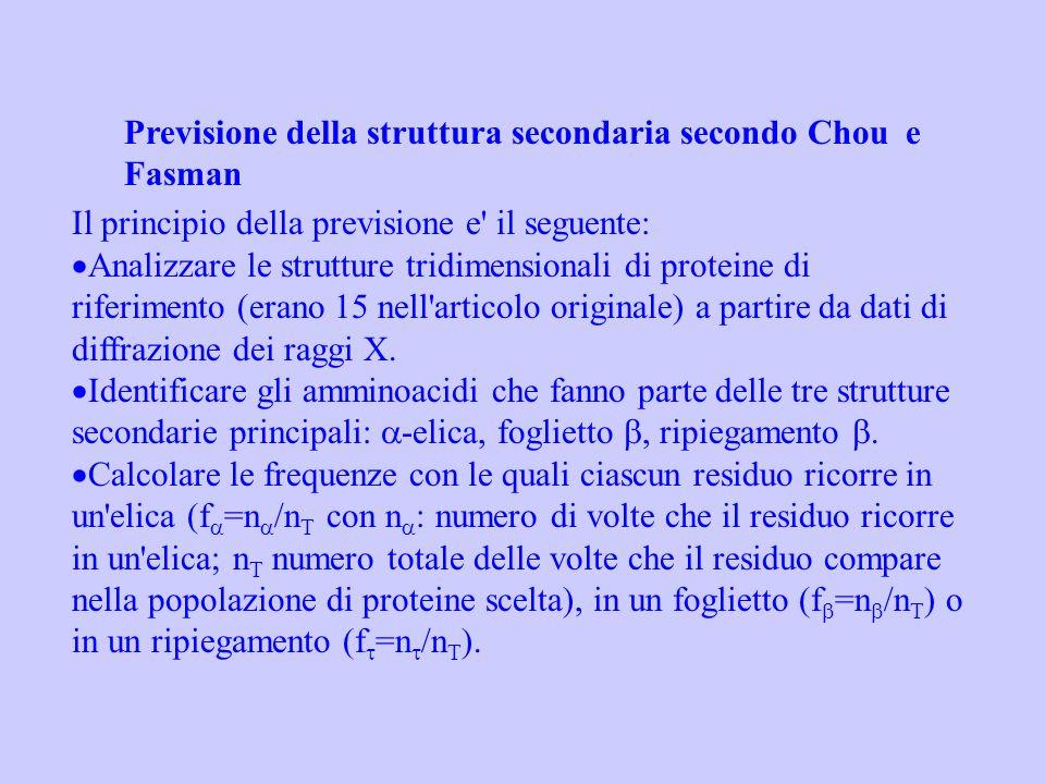 Previsione della struttura secondaria secondo Chou e Fasman Il principio della previsione e' il seguente: Analizzare le strutture tridimensionali di p