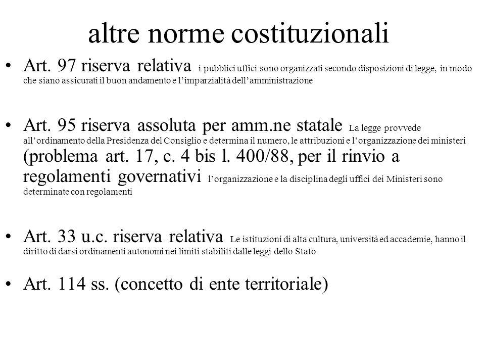 altre norme costituzionali Art. 97 riserva relativa i pubblici uffici sono organizzati secondo disposizioni di legge, in modo che siano assicurati il