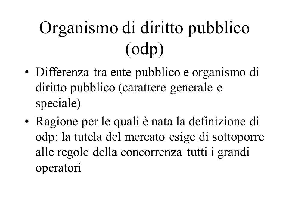 Organismo di diritto pubblico (odp) Differenza tra ente pubblico e organismo di diritto pubblico (carattere generale e speciale) Ragione per le quali