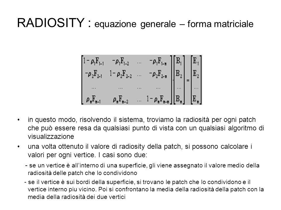 RADIOSITY : equazione generale – forma matriciale in questo modo, risolvendo il sistema, troviamo la radiosità per ogni patch che può essere resa da q