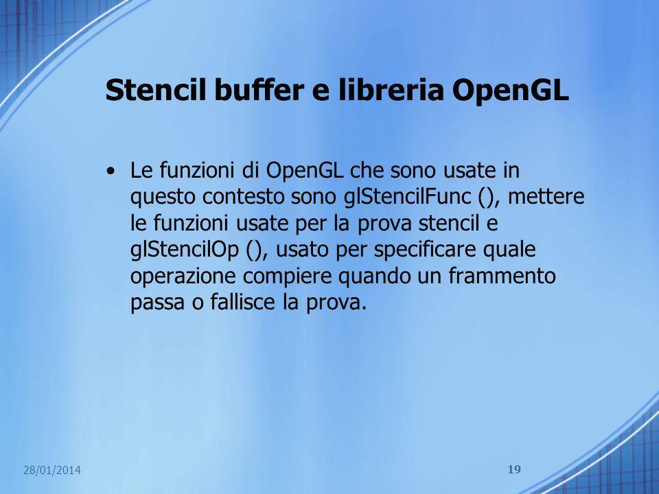 Stencil buffer e libreria OpenGL Le funzioni di OpenGL che sono usate in questo contesto sono glStencilFunc (), mettere le funzioni usate per la prova