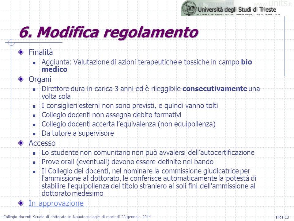 slide 13 Collegio docenti Scuola di dottorato in Nanotecnologie di martedì 28 gennaio 2014 Finalità Aggiunta: Valutazione di azioni terapeutiche e tos