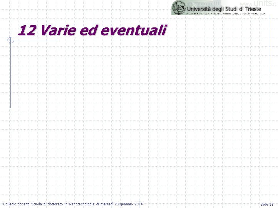 slide 18 Collegio docenti Scuola di dottorato in Nanotecnologie di martedì 28 gennaio 2014 12 Varie ed eventuali