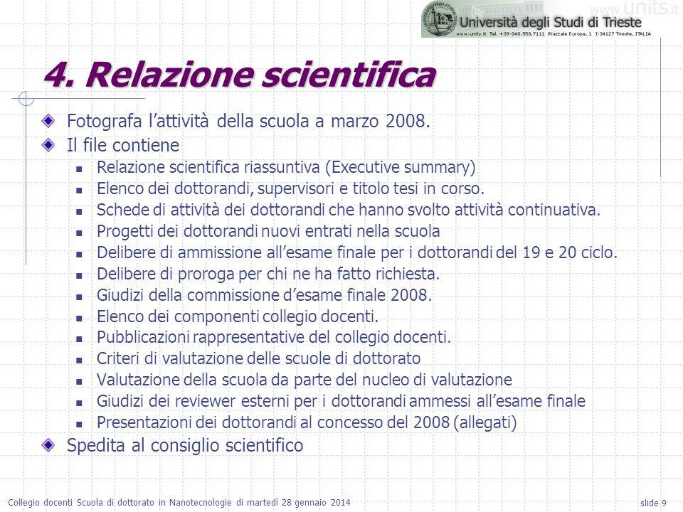 slide 9 Collegio docenti Scuola di dottorato in Nanotecnologie di martedì 28 gennaio 2014 Fotografa lattività della scuola a marzo 2008. Il file conti