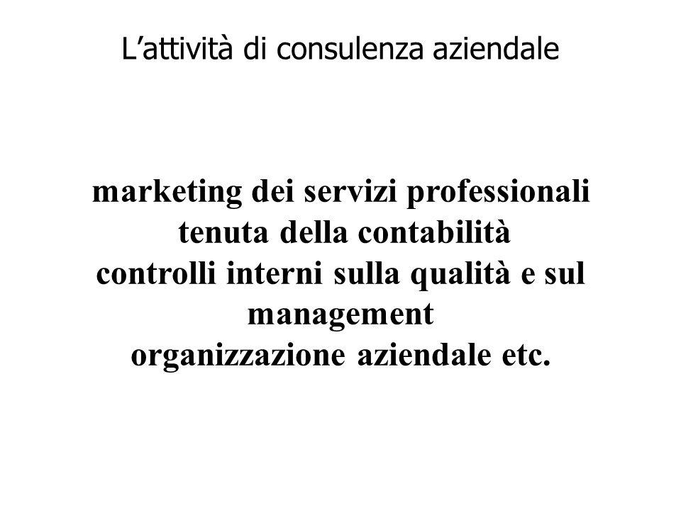 Lattività di consulenza aziendale marketing dei servizi professionali tenuta della contabilità controlli interni sulla qualità e sul management organizzazione aziendale etc.