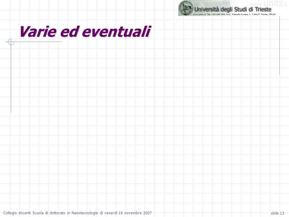 slide 13 Collegio docenti Scuola di dottorato in Nanotecnologie di venerdì 16 novembre 2007 Varie ed eventuali