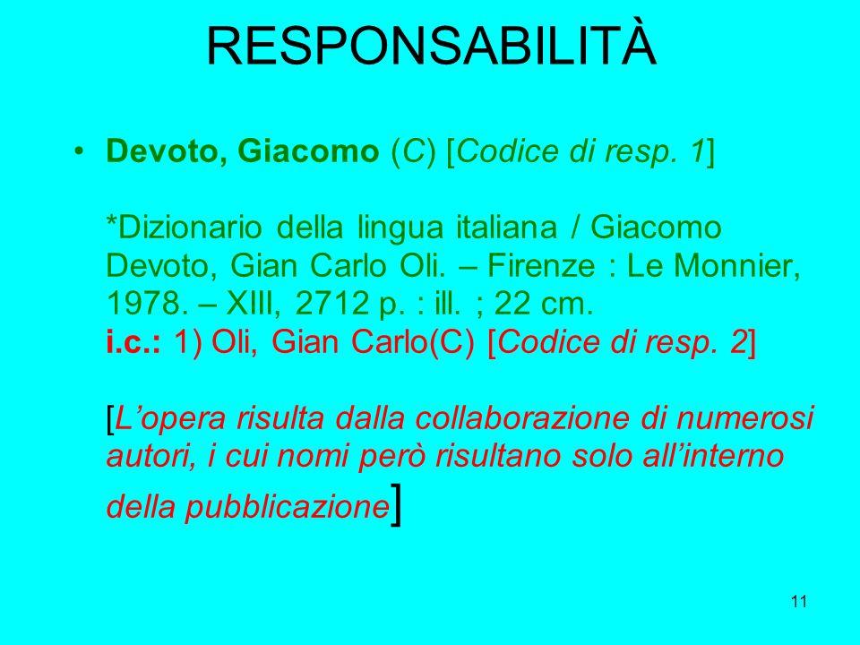 11 RESPONSABILITÀ Devoto, Giacomo (C) [Codice di resp. 1] *Dizionario della lingua italiana / Giacomo Devoto, Gian Carlo Oli. – Firenze : Le Monnier,