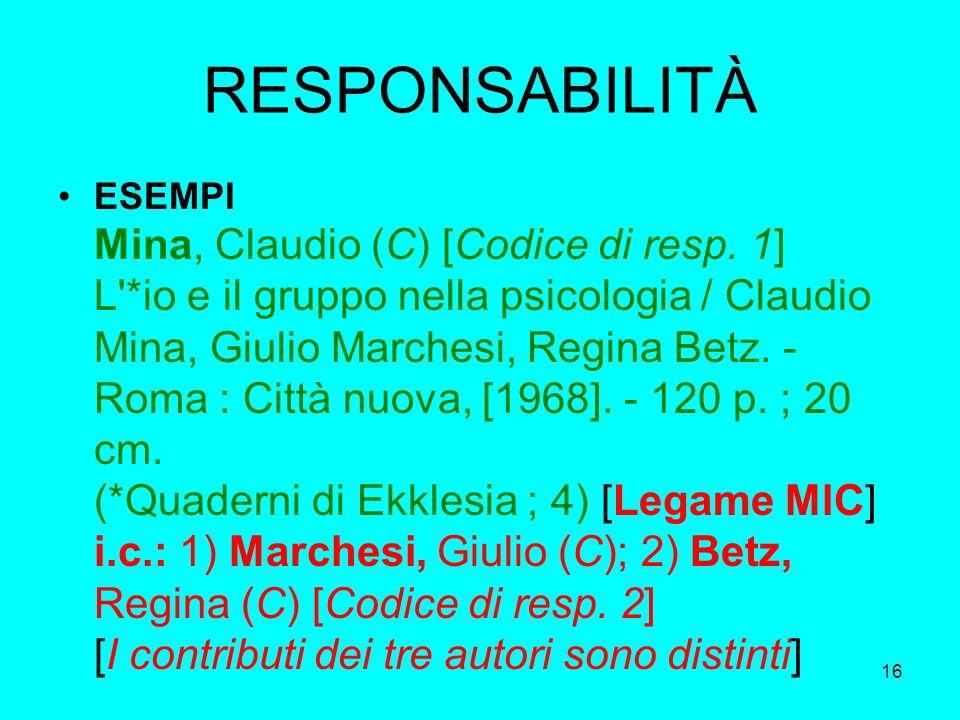 16 RESPONSABILITÀ ESEMPI Mina, Claudio (C) [Codice di resp. 1] L'*io e il gruppo nella psicologia / Claudio Mina, Giulio Marchesi, Regina Betz. - Roma