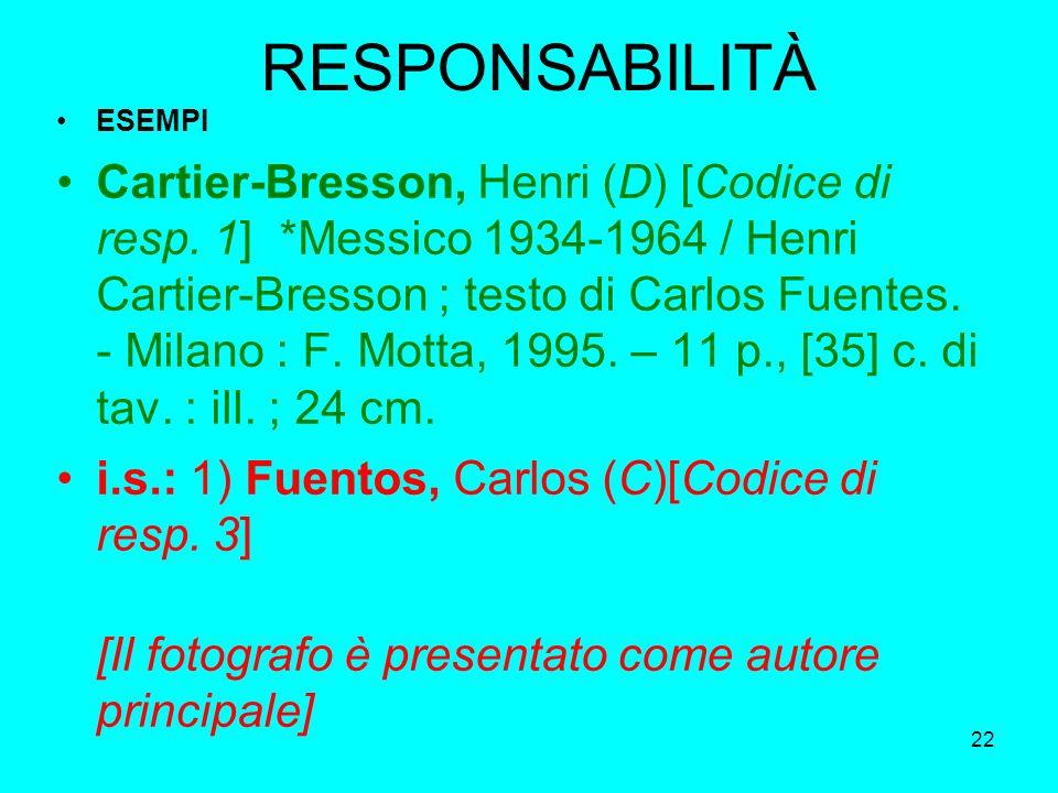 22 RESPONSABILITÀ ESEMPI Cartier-Bresson, Henri (D) [Codice di resp. 1] *Messico 1934-1964 / Henri Cartier-Bresson ; testo di Carlos Fuentes. - Milano