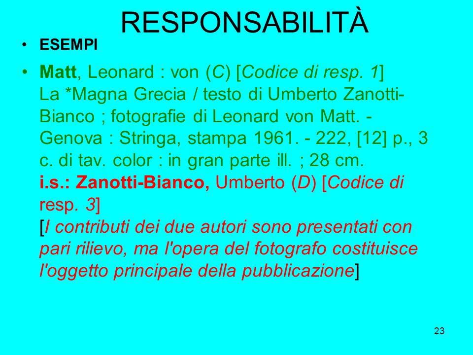 23 RESPONSABILITÀ ESEMPI Matt, Leonard : von (C) [Codice di resp. 1] La *Magna Grecia / testo di Umberto Zanotti- Bianco ; fotografie di Leonard von M