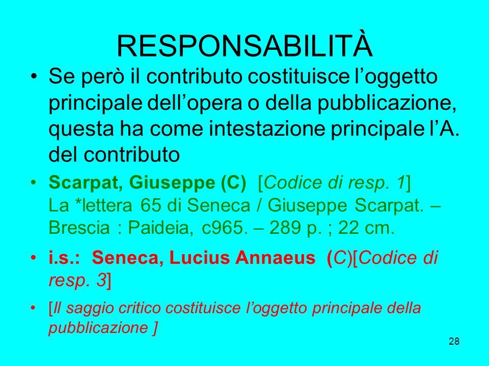 28 RESPONSABILITÀ Se però il contributo costituisce loggetto principale dellopera o della pubblicazione, questa ha come intestazione principale lA. de