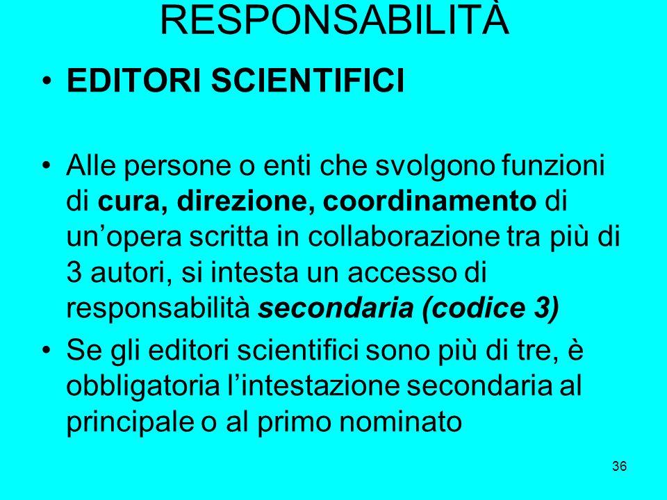 36 RESPONSABILITÀ EDITORI SCIENTIFICI Alle persone o enti che svolgono funzioni di cura, direzione, coordinamento di unopera scritta in collaborazione
