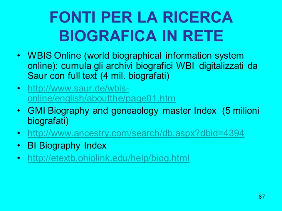 87 WBIS Online (world biographical information system online): cumula gli archivi biografici WBI digitalizzati da Saur con full text (4 mil. biografat