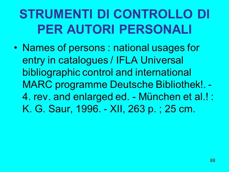 88 STRUMENTI DI CONTROLLO DI PER AUTORI PERSONALI Names of persons : national usages for entry in catalogues / IFLA Universal bibliographic control an