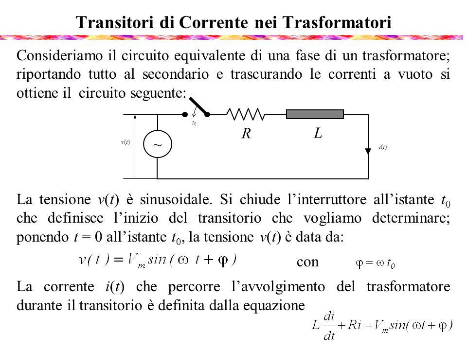 Transitori di Corrente nei Trasformatori Consideriamo il circuito equivalente di una fase di un trasformatore; riportando tutto al secondario e trascu