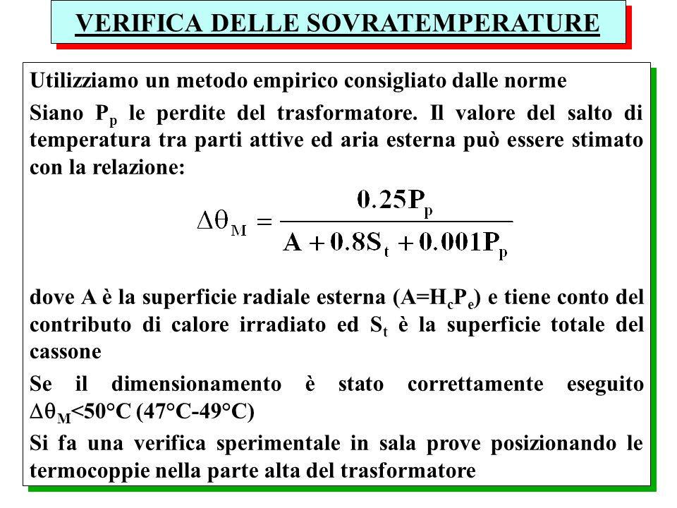 Utilizziamo un metodo empirico consigliato dalle norme Siano P p le perdite del trasformatore. Il valore del salto di temperatura tra parti attive ed