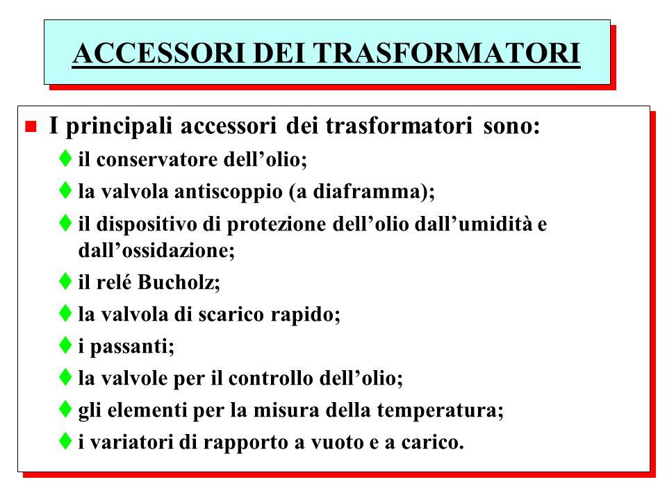 ACCESSORI DEI TRASFORMATORI n I principali accessori dei trasformatori sono: til conservatore dellolio; tla valvola antiscoppio (a diaframma); til dis