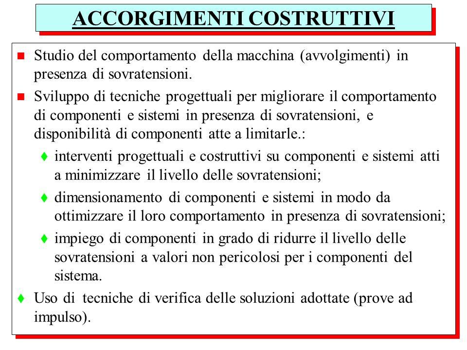ACCORGIMENTI COSTRUTTIVI n Studio del comportamento della macchina (avvolgimenti) in presenza di sovratensioni. n Sviluppo di tecniche progettuali per